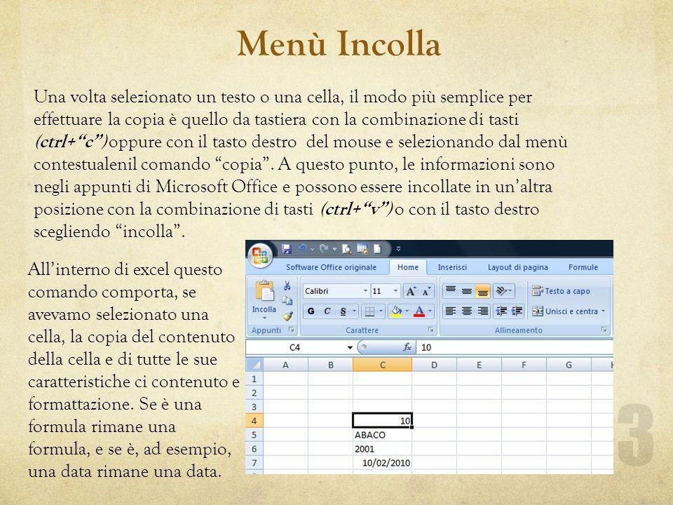 Menù Incolla 3 Una volta selezionato un testo o una cella, il modo più semplice per effettuare la copia è quello da tastiera con la combinazione di tasti (ctrl+c) oppure con il tasto destro del mouse e selezionando dal menù contestualenil comando copia.