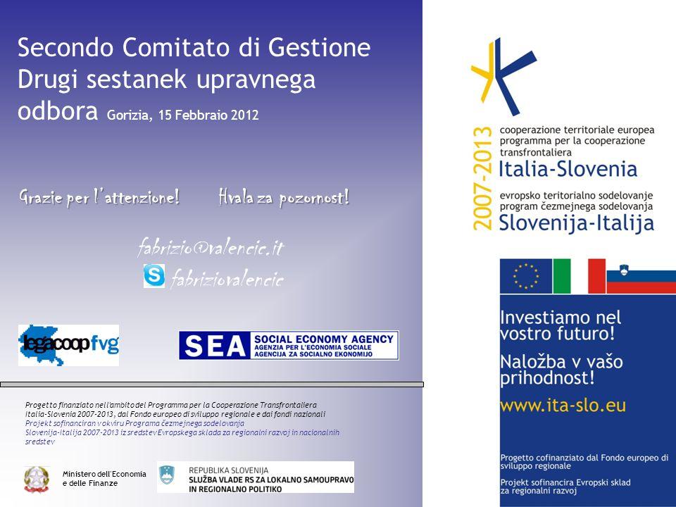Grazie per lattenzione! Secondo Comitato di Gestione Drugi sestanek upravnega odbora Gorizia, 15 Febbraio 2012 Progetto finanziato nell'ambito del Pro