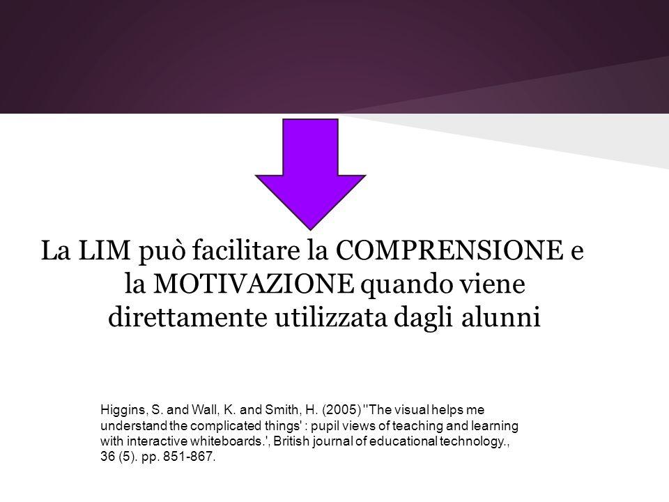 La LIM può facilitare la COMPRENSIONE e la MOTIVAZIONE quando viene direttamente utilizzata dagli alunni Higgins, S.