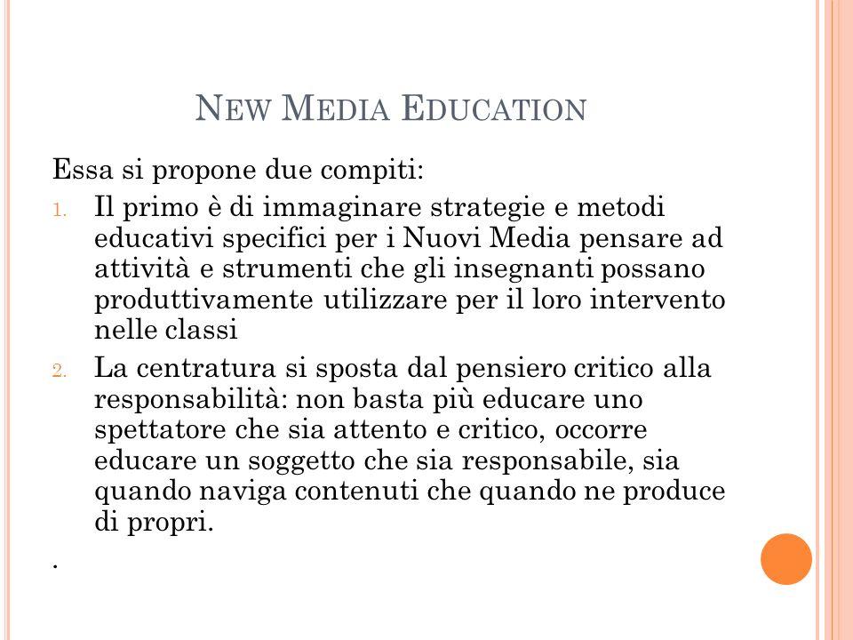 N EW M EDIA E DUCATION Essa si propone due compiti: 1. Il primo è di immaginare strategie e metodi educativi specifici per i Nuovi Media pensare ad at