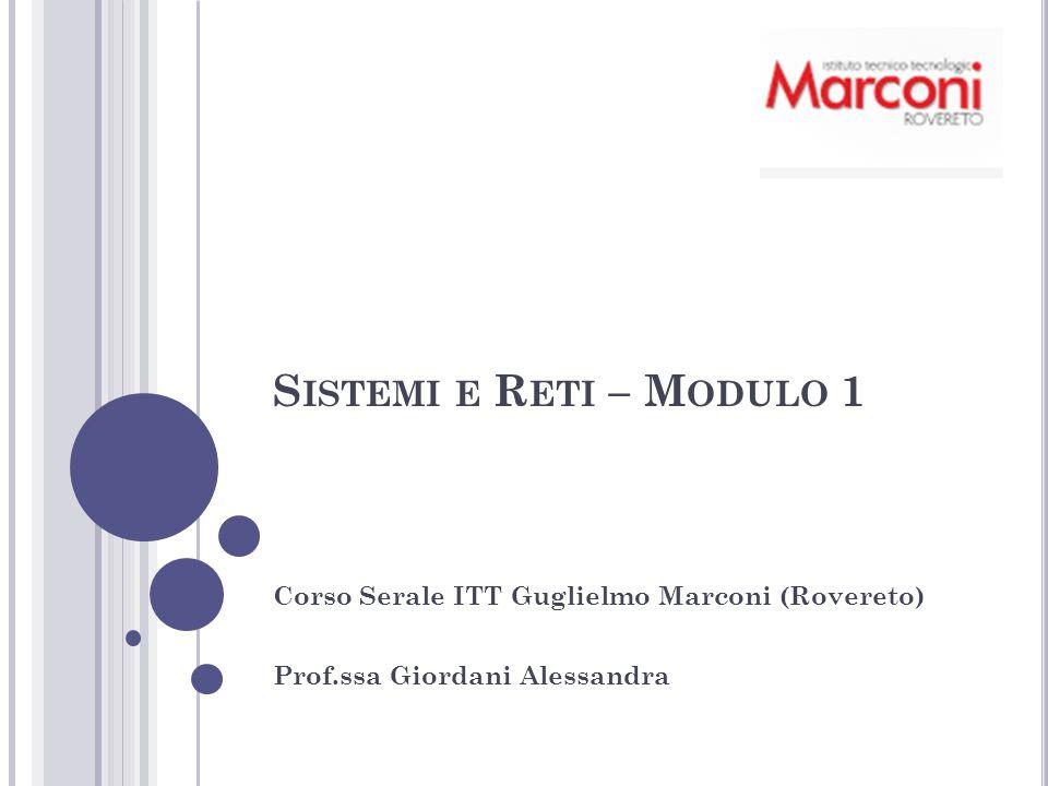 S ISTEMI E R ETI – M ODULO 1 Corso Serale ITT Guglielmo Marconi (Rovereto) Prof.ssa Giordani Alessandra