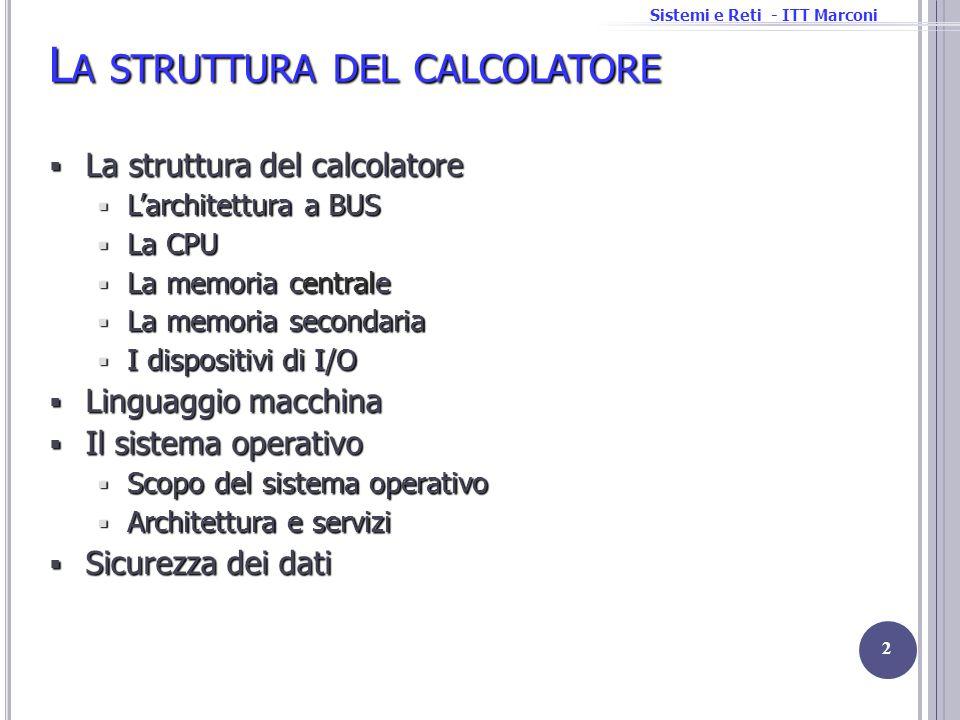 Sistemi e Reti - ITT Marconi L A STRUTTURA DEL CALCOLATORE 2 La struttura del calcolatore La struttura del calcolatore Larchitettura a BUS Larchitettu