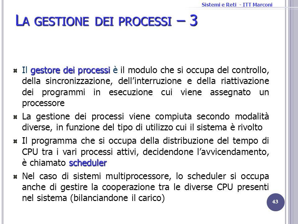 Sistemi e Reti - ITT Marconi L A GESTIONE DEI PROCESSI – 3 gestore dei processi Il gestore dei processi è il modulo che si occupa del controllo, della