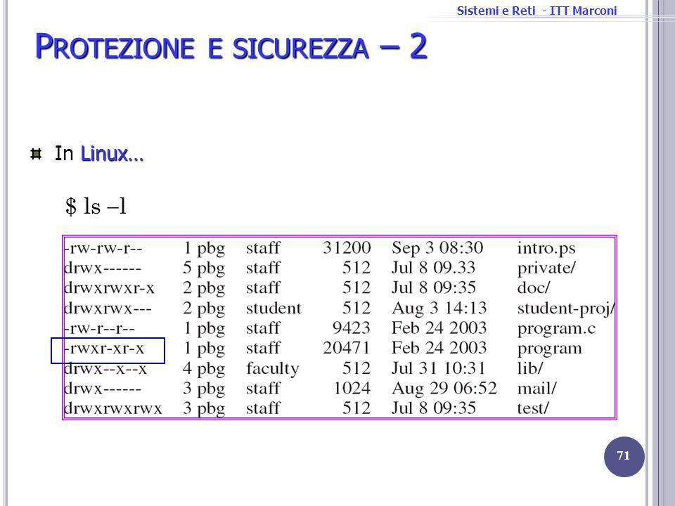 Sistemi e Reti - ITT Marconi Linux… In Linux… P ROTEZIONE E SICUREZZA – 2 $ ls l 71