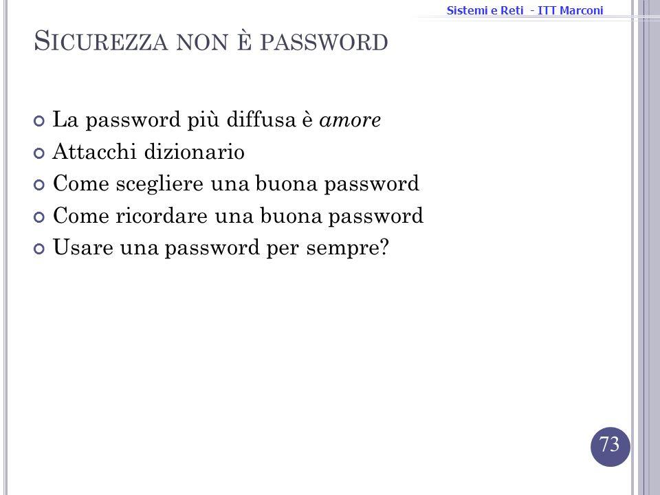 Sistemi e Reti - ITT Marconi S ICUREZZA NON È PASSWORD La password più diffusa è amore Attacchi dizionario Come scegliere una buona password Come rico