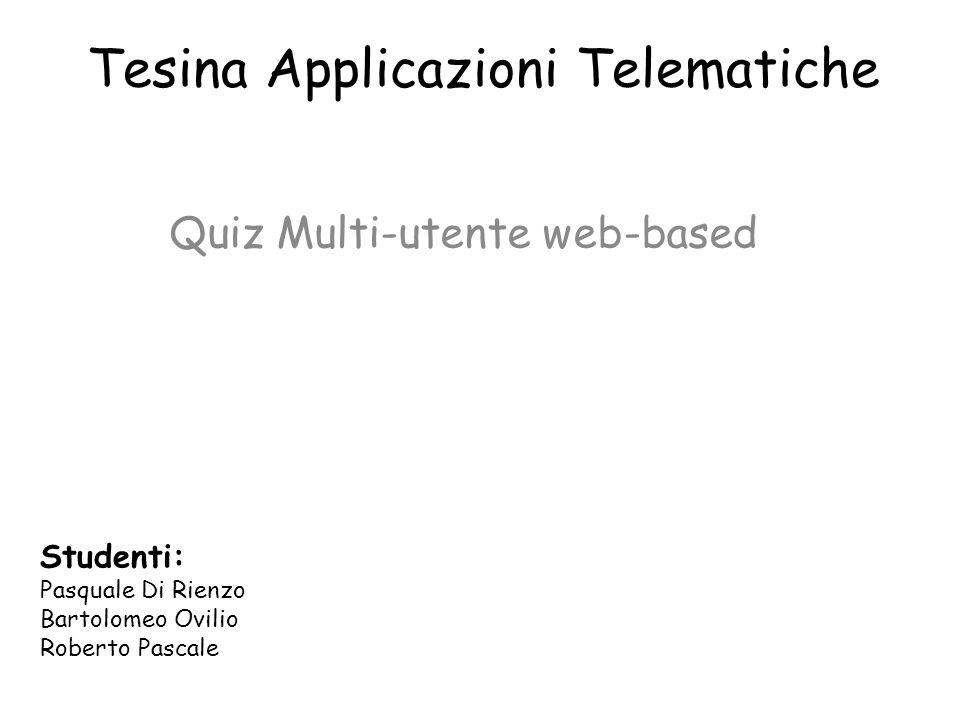 Tesina Applicazioni Telematiche Quiz Multi-utente web-based Studenti: Pasquale Di Rienzo Bartolomeo Ovilio Roberto Pascale