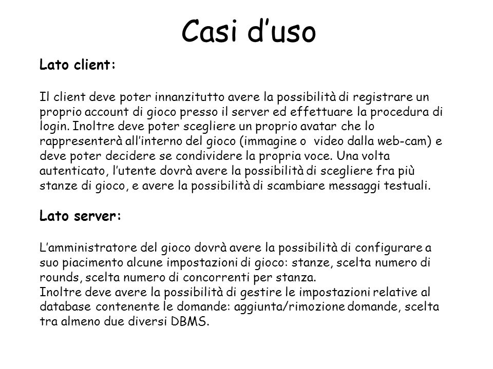 Casi duso Lato client: Il client deve poter innanzitutto avere la possibilità di registrare un proprio account di gioco presso il server ed effettuare la procedura di login.