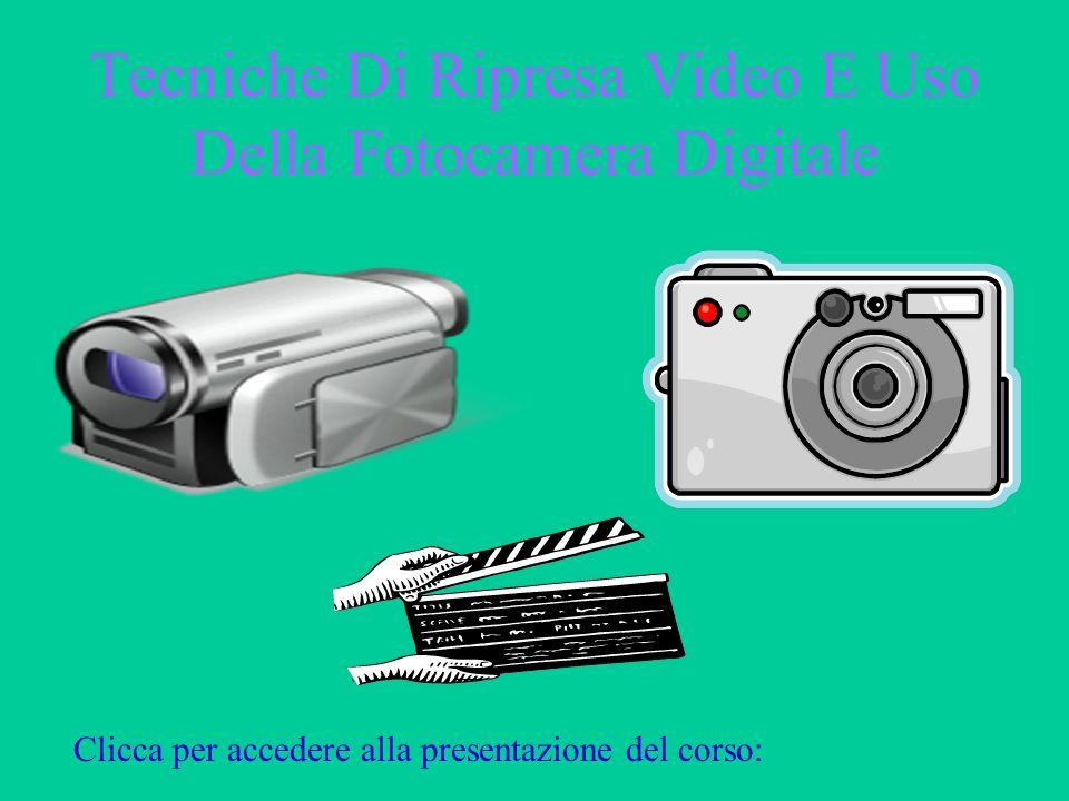 Tecniche Di Ripresa Video E Uso Della Fotocamera Digitale Clicca per accedere alla presentazione del corso: