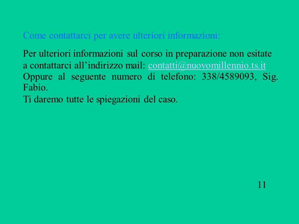 Come contattarci per avere ulteriori informazioni: Per ulteriori informazioni sul corso in preparazione non esitate a contattarci allindirizzo mail: c