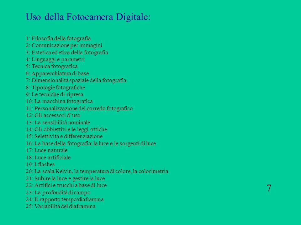 Uso della Fotocamera Digitale: 1: Filosofia della fotografia 2: Comunicazione per immagini 3: Estetica ed etica della fotografia 4: Linguaggi e parame