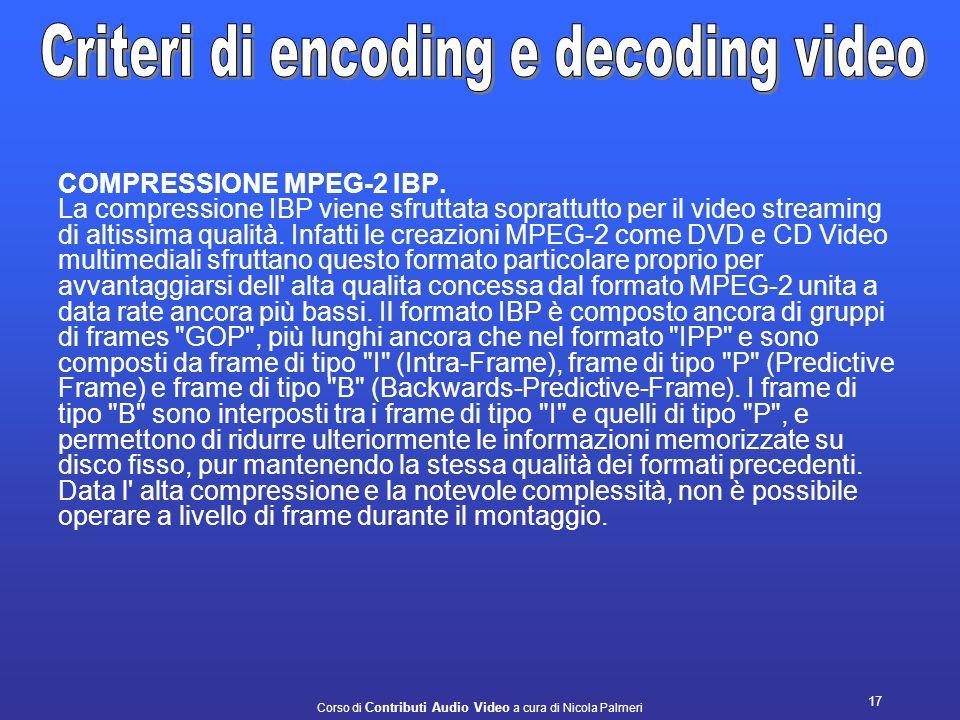Corso di Contributi Audio Video a cura di Nicola Palmeri 16 formati di compressione MPEG-2. Lavorando con video MPEG-2, ci sono principalmente tre tip