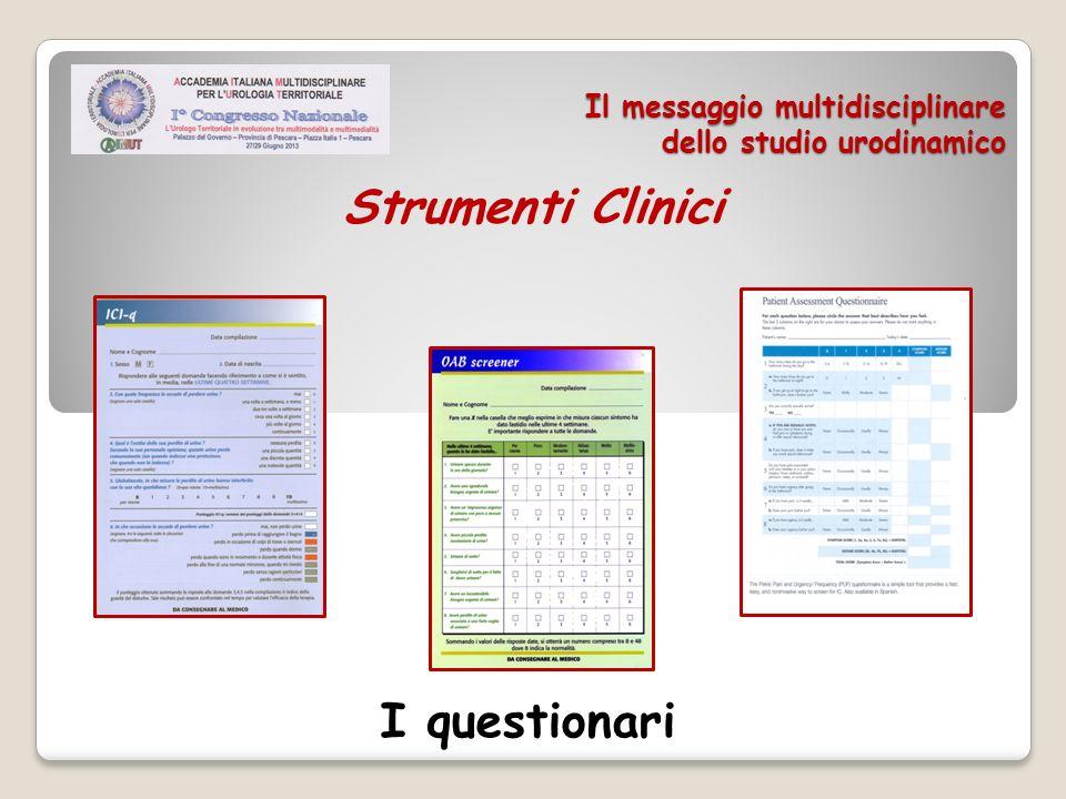 Il messaggio multidisciplinare dello studio urodinamico I questionari Strumenti Clinici