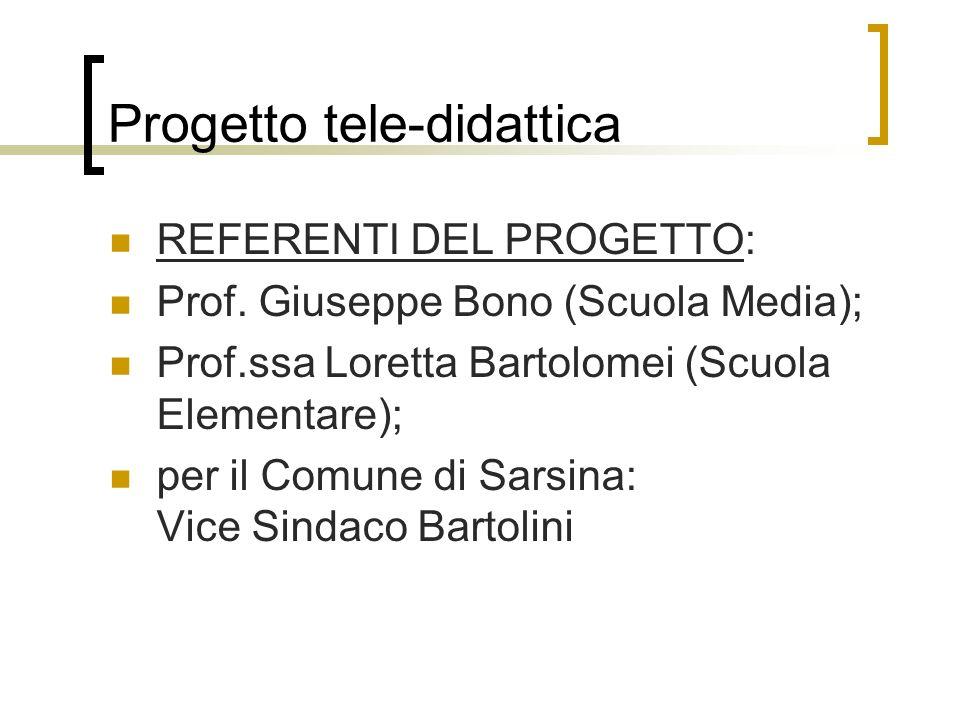 Progetto tele-didattica REFERENTI DEL PROGETTO: Prof. Giuseppe Bono (Scuola Media); Prof.ssa Loretta Bartolomei (Scuola Elementare); per il Comune di