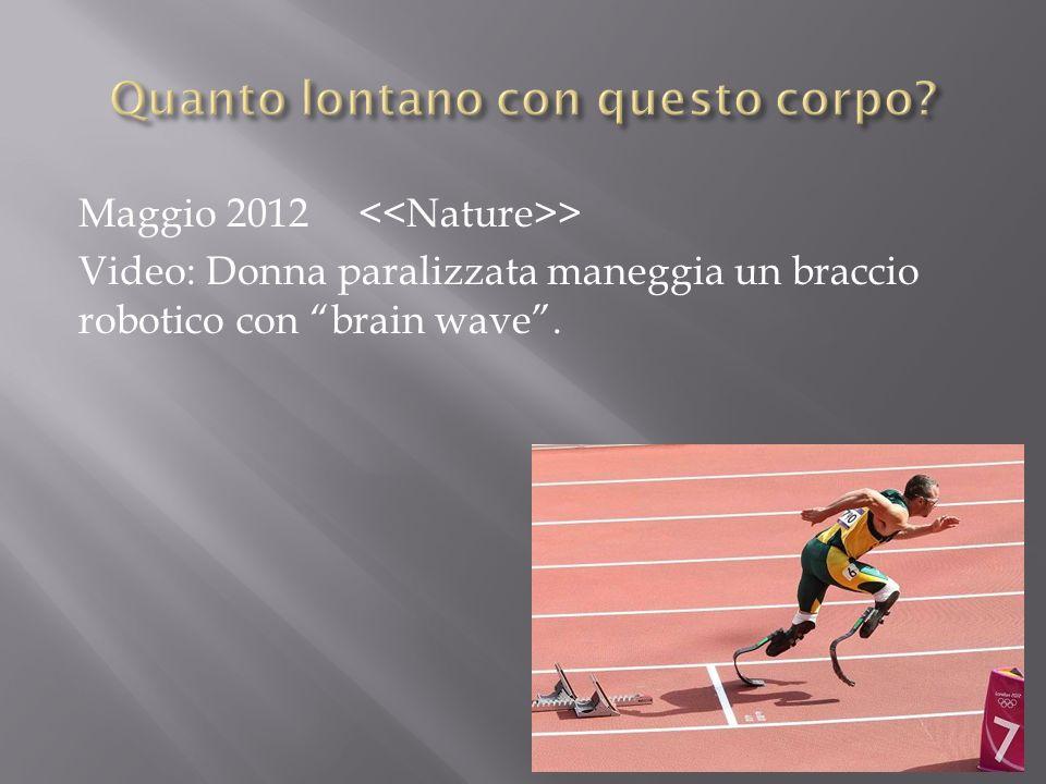 Maggio 2012 > Video: Donna paralizzata maneggia un braccio robotico con brain wave.