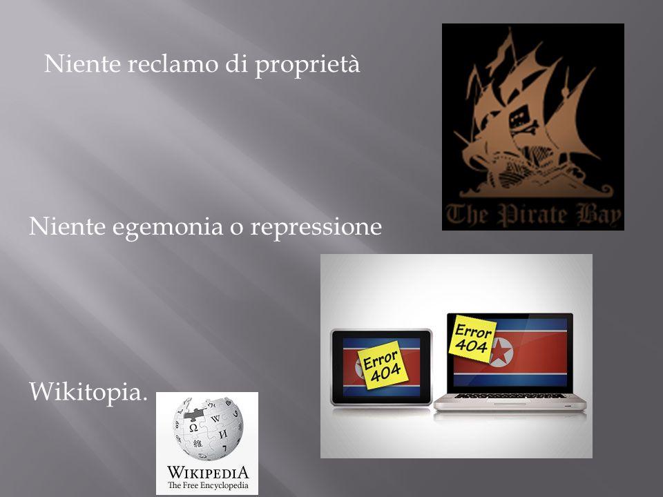 Niente reclamo di proprietà Niente egemonia o repressione Wikitopia.
