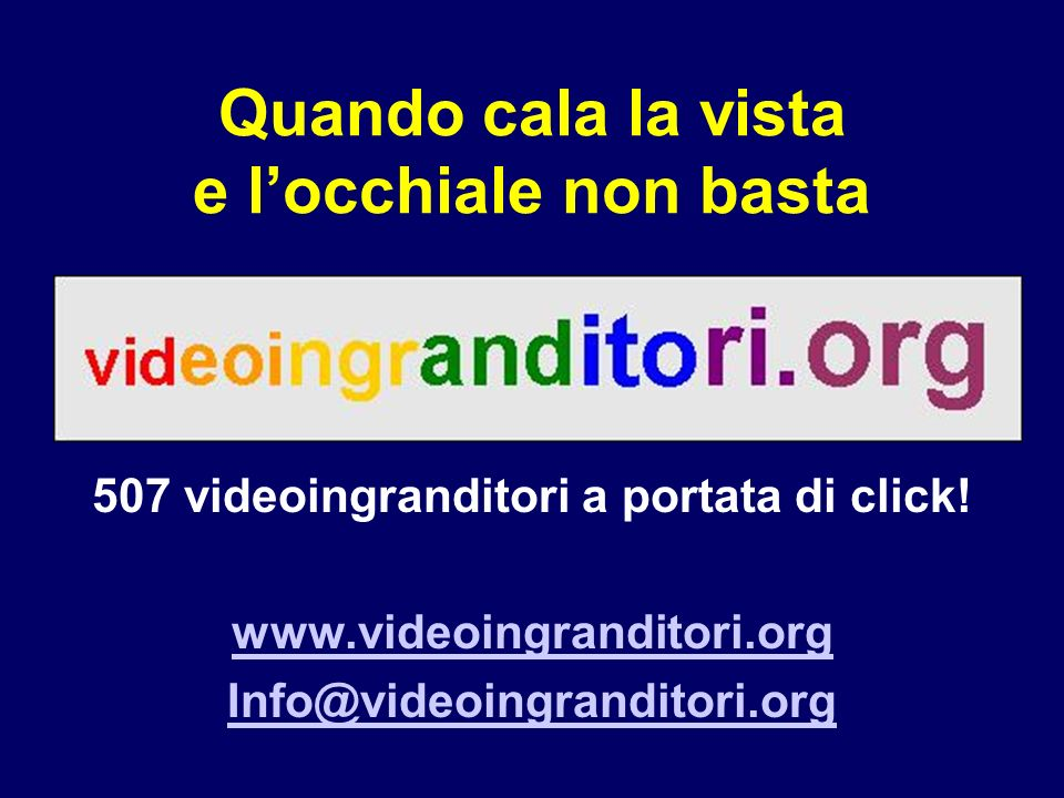 Quando cala la vista e locchiale non basta 507 videoingranditori a portata di click! www.videoingranditori.org Info@videoingranditori.org