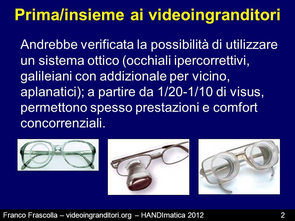 Cosè un videoingranditore Franco Frascolla – videoingranditori.org – HANDImatica 2012 3 Dispositivo elettronico caratterizzato da una telecamera che trasmette ad uno schermo immagini ingrandite e variamente contrastate.