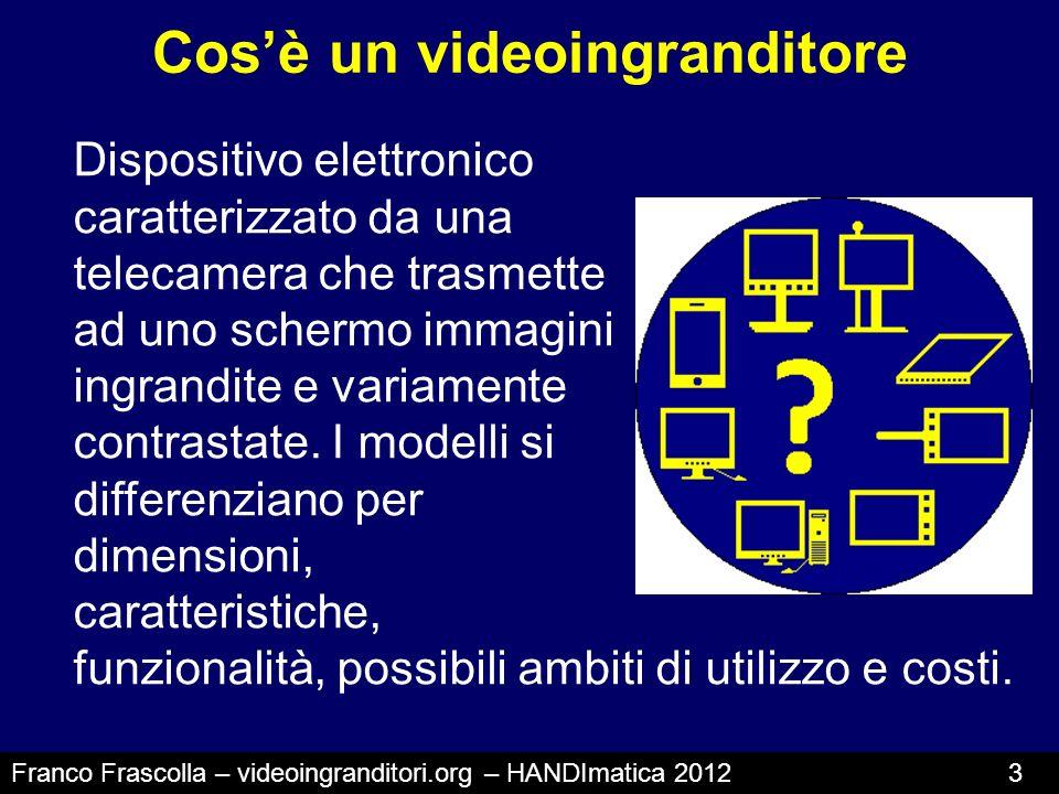 Cosè un videoingranditore Franco Frascolla – videoingranditori.org – HANDImatica 2012 3 Dispositivo elettronico caratterizzato da una telecamera che t