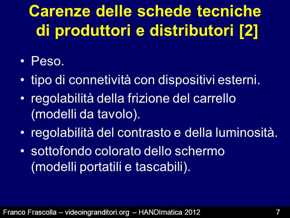 Carenze delle schede tecniche di produttori e distributori [2] Peso. tipo di connetività con dispositivi esterni. regolabilità della frizione del carr