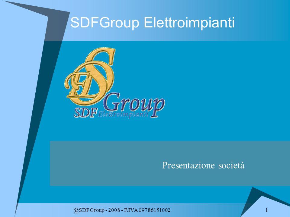 1 @SDFGroup - 2008 - P.IVA 09786151002 SDFGroup Elettroimpianti Presentazione società
