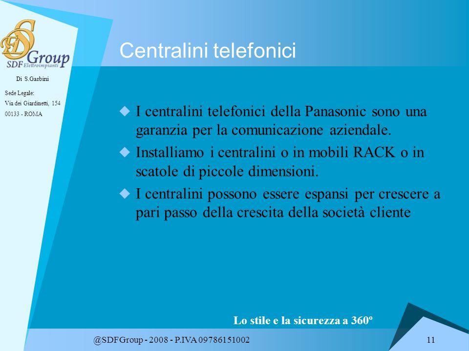 Di S.Garbini Sede Legale: Via dei Giardinetti, 154 00133 - ROMA Lo stile e la sicurezza a 360º @SDFGroup - 2008 - P.IVA 09786151002 11 Centralini telefonici I centralini telefonici della Panasonic sono una garanzia per la comunicazione aziendale.