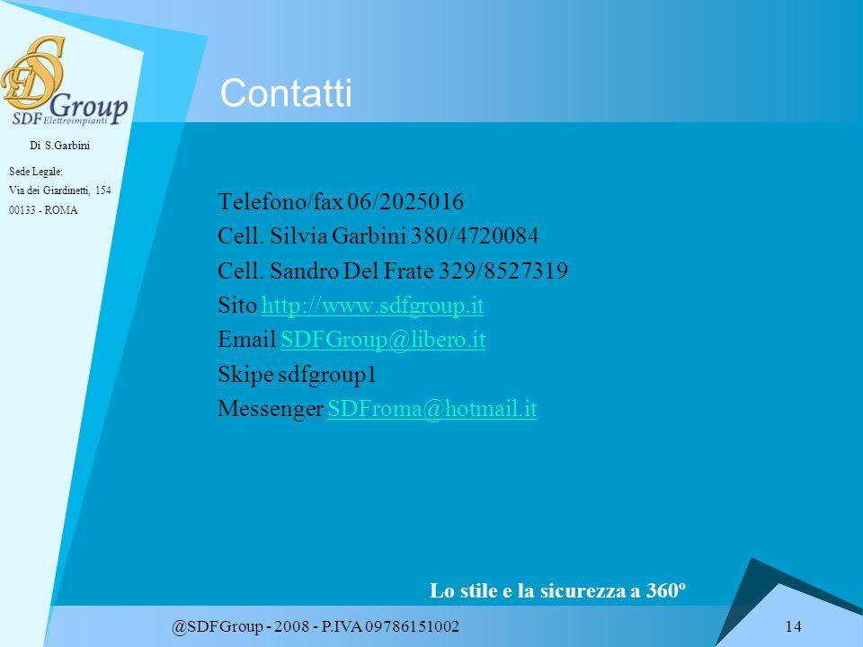 Di S.Garbini Sede Legale: Via dei Giardinetti, 154 00133 - ROMA Lo stile e la sicurezza a 360º @SDFGroup - 2008 - P.IVA 09786151002 14 Contatti Telefono/fax 06/2025016 Cell.