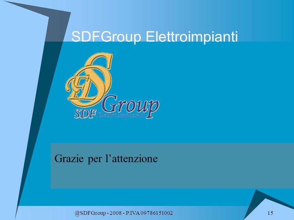 15 @SDFGroup - 2008 - P.IVA 09786151002 SDFGroup Elettroimpianti Grazie per lattenzione
