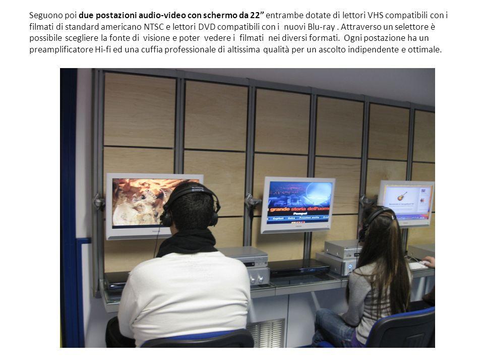 Seguono poi due postazioni audio-video con schermo da 22 entrambe dotate di lettori VHS compatibili con i filmati di standard americano NTSC e lettori