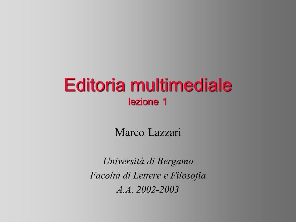Editoria multimediale lezione 1 Marco Lazzari Università di Bergamo Facoltà di Lettere e Filosofia A.A. 2002-2003