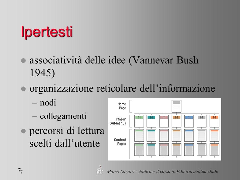 Marco Lazzari – Note per il corso di Editoria multimediale 8 8 Ipertesti l la struttura reticolare dellinformazione l il programma (lambiente) per la generazione del documento l il prodotto finale, il supporto (CD, DVD, …)