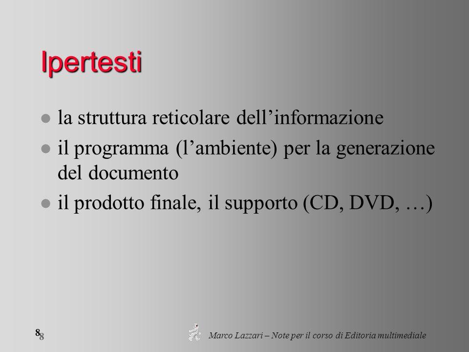 Marco Lazzari – Note per il corso di Editoria multimediale 8 8 Ipertesti l la struttura reticolare dellinformazione l il programma (lambiente) per la