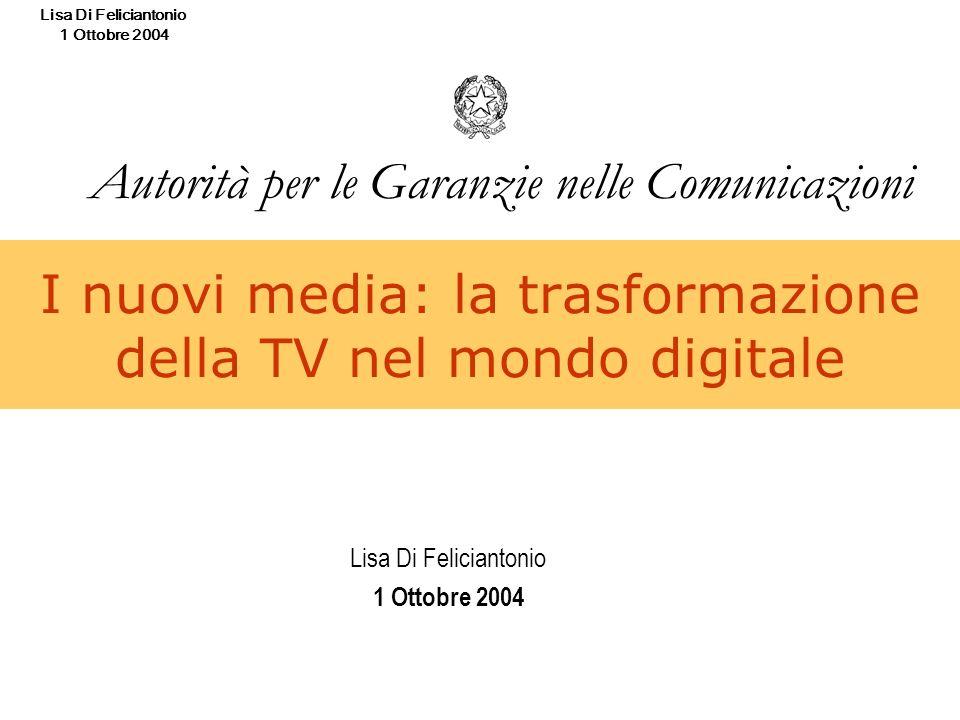 Lisa Di Feliciantonio 1 Ottobre 2004 I nuovi media: la trasformazione della TV nel mondo digitale Lisa Di Feliciantonio 1 Ottobre 2004 Autorità per le