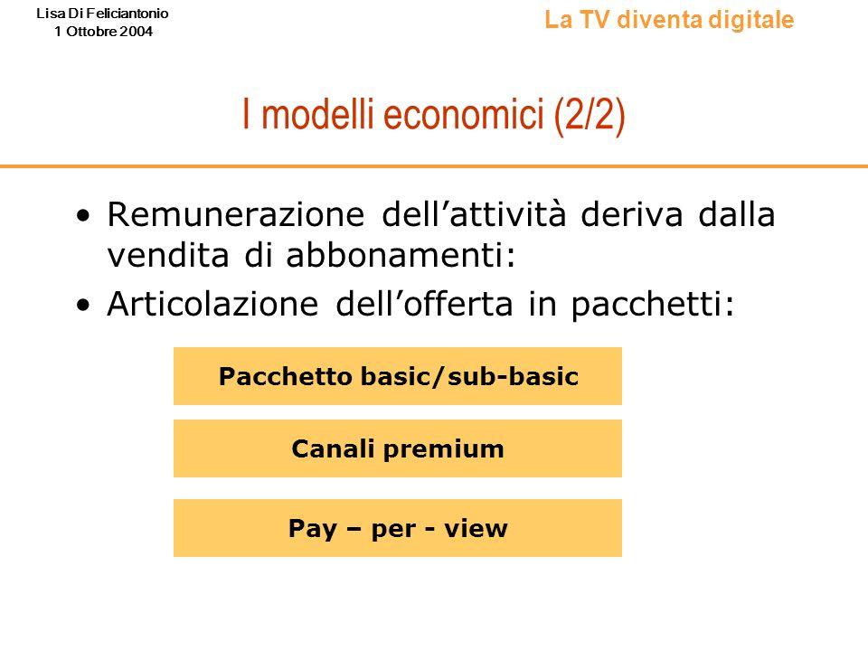 Lisa Di Feliciantonio 1 Ottobre 2004 I modelli economici (2/2) Remunerazione dellattività deriva dalla vendita di abbonamenti: Articolazione delloffer