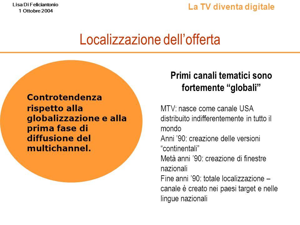 Lisa Di Feliciantonio 1 Ottobre 2004 Localizzazione dellofferta Controtendenza rispetto alla globalizzazione e alla prima fase di diffusione del multi