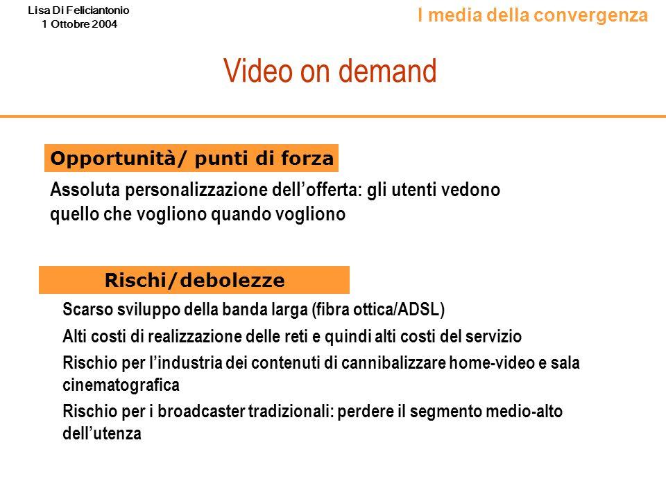Lisa Di Feliciantonio 1 Ottobre 2004 Video on demand Assoluta personalizzazione dellofferta: gli utenti vedono quello che vogliono quando vogliono Sca