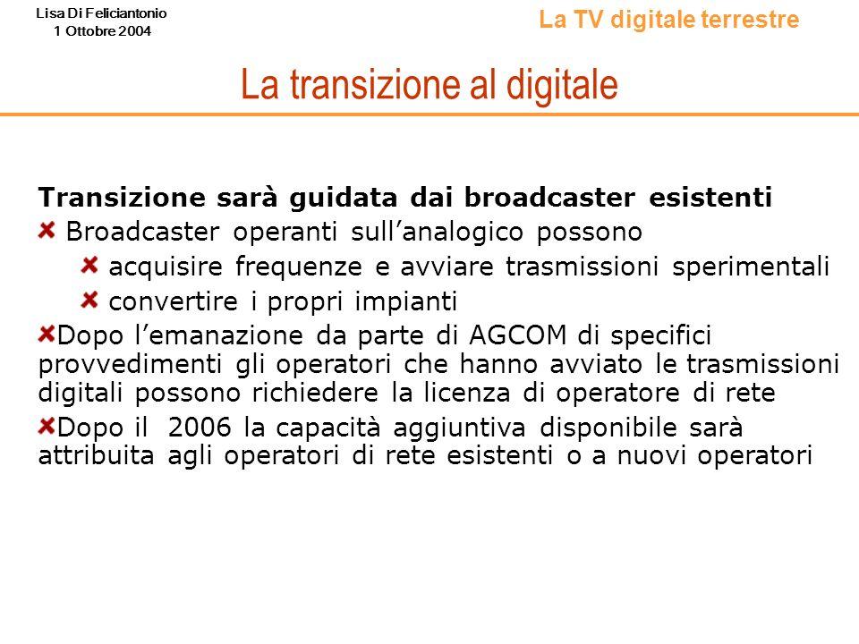 Lisa Di Feliciantonio 1 Ottobre 2004 La transizione al digitale La TV digitale terrestre Transizione sarà guidata dai broadcaster esistenti Broadcaste
