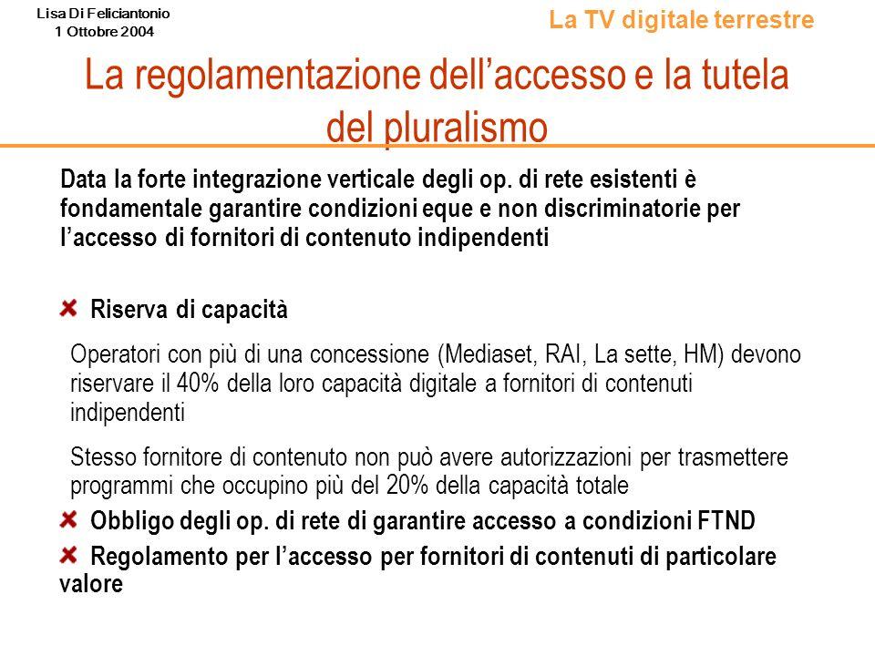 Lisa Di Feliciantonio 1 Ottobre 2004 La regolamentazione dellaccesso e la tutela del pluralismo La TV digitale terrestre Riserva di capacità Operatori