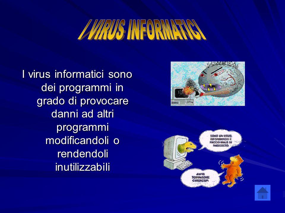 I virus informatici sono dei programmi in grado di provocare danni ad altri programmi modificandoli o rendendoli inutilizzabili