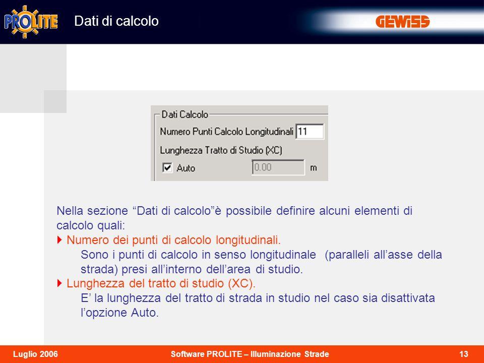 13Software PROLITE – Illuminazione StradeLuglio 2006 Dati di calcolo Nella sezione Dati di calcoloè possibile definire alcuni elementi di calcolo qual