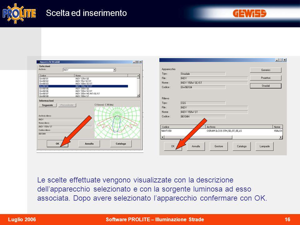 16Software PROLITE – Illuminazione StradeLuglio 2006 Scelta ed inserimento Le scelte effettuate vengono visualizzate con la descrizione dellapparecchi