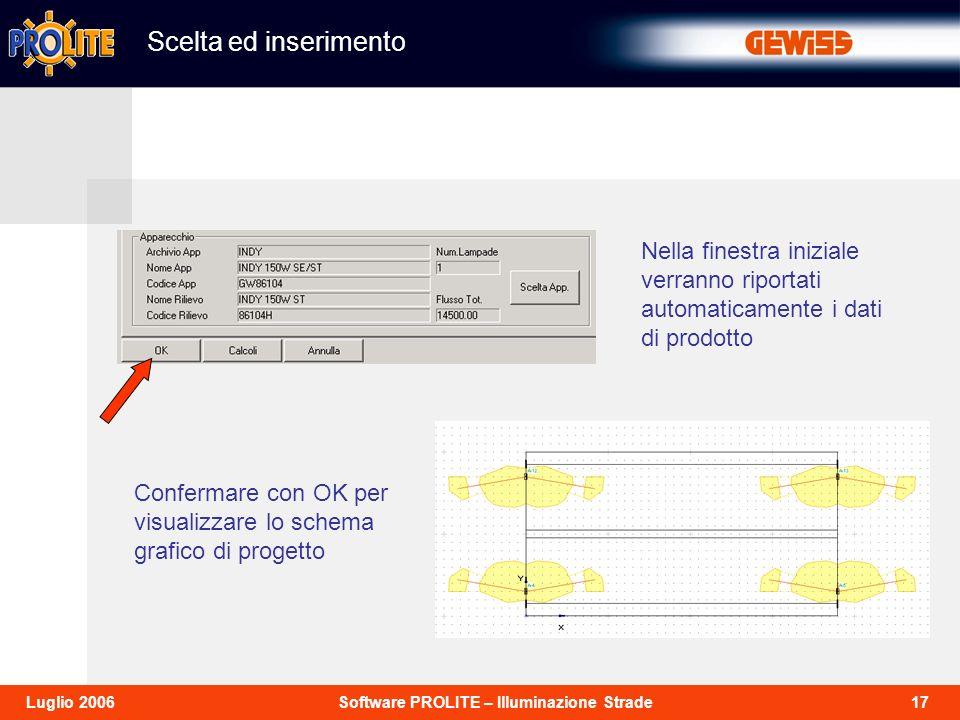 17Software PROLITE – Illuminazione StradeLuglio 2006 Scelta ed inserimento Nella finestra iniziale verranno riportati automaticamente i dati di prodot