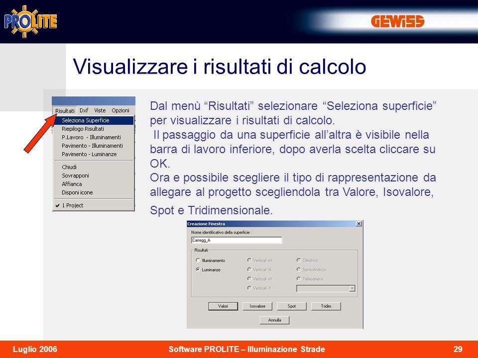 29Software PROLITE – Illuminazione StradeLuglio 2006 Dal menù Risultati selezionare Seleziona superficie per visualizzare i risultati di calcolo. Il p