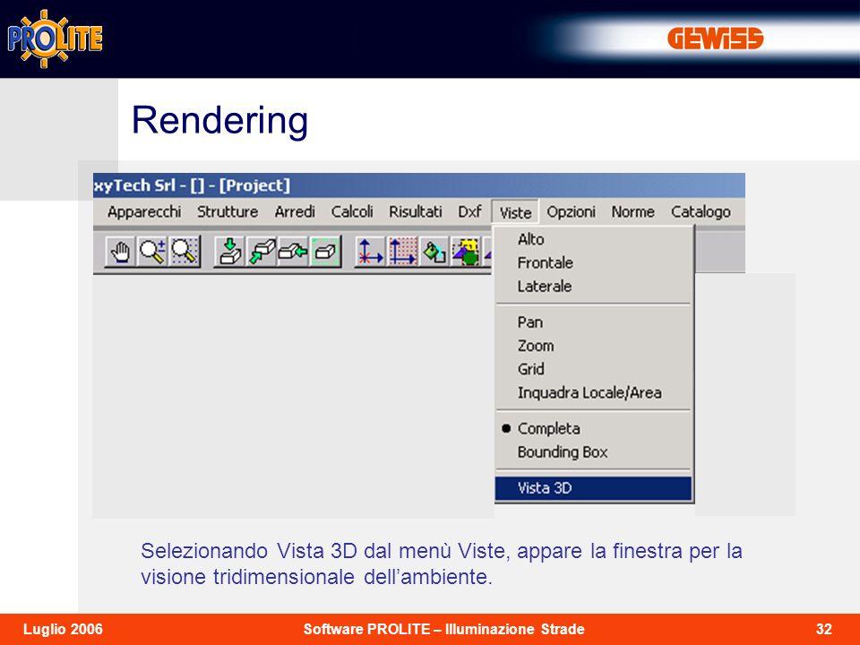 32Software PROLITE – Illuminazione StradeLuglio 2006 Selezionando Vista 3D dal menù Viste, appare la finestra per la visione tridimensionale dellambie