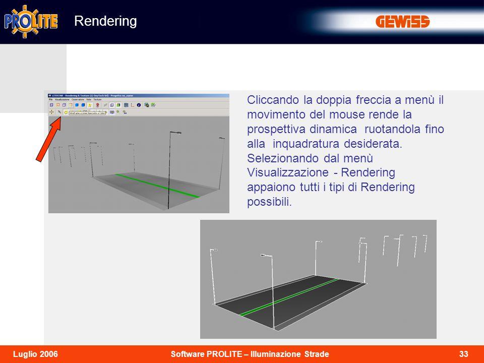 33Software PROLITE – Illuminazione StradeLuglio 2006 Cliccando la doppia freccia a menù il movimento del mouse rende la prospettiva dinamica ruotandol