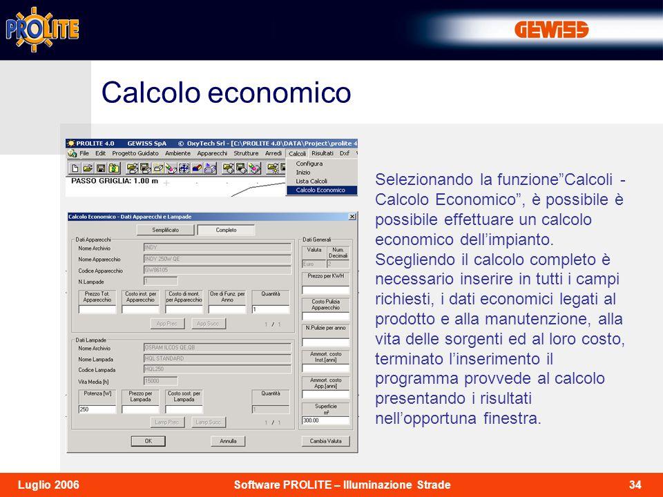 34Software PROLITE – Illuminazione StradeLuglio 2006 Selezionando la funzioneCalcoli - Calcolo Economico, è possibile è possibile effettuare un calcol