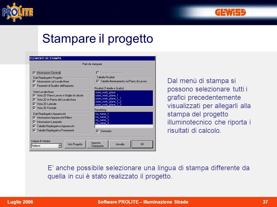 37Software PROLITE – Illuminazione StradeLuglio 2006 Dal menù di stampa si possono selezionare tutti i grafici precedentemente visualizzati per allega
