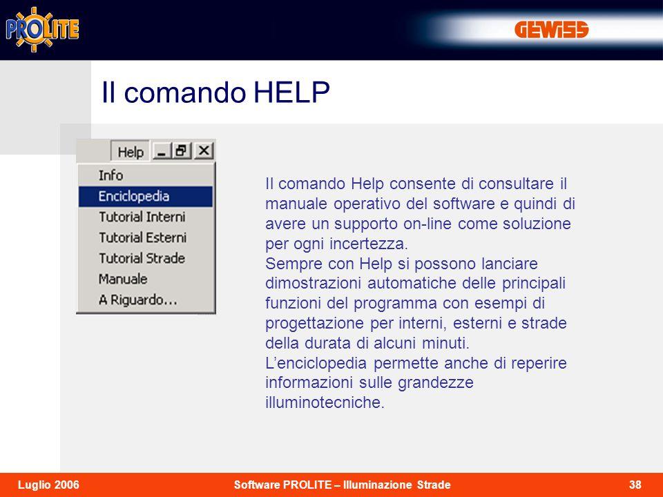 38Software PROLITE – Illuminazione StradeLuglio 2006 Il comando Help consente di consultare il manuale operativo del software e quindi di avere un sup