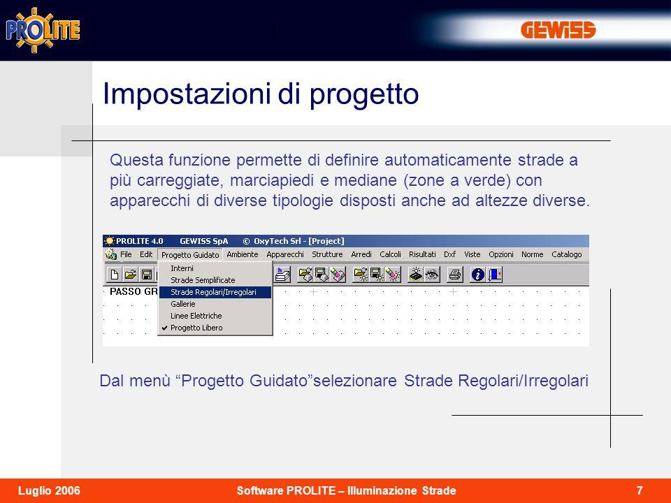 8Software PROLITE – Illuminazione StradeLuglio 2006 Impostazioni di progetto La finestra selezionata permette di definire i parametri della strada e i dati di installazione degli apparecchi.