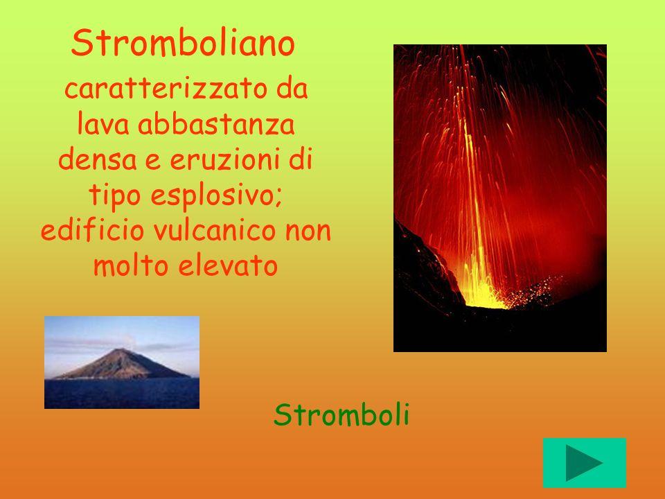 Stromboliano caratterizzato da lava abbastanza densa e eruzioni di tipo esplosivo; edificio vulcanico non molto elevato Stromboli