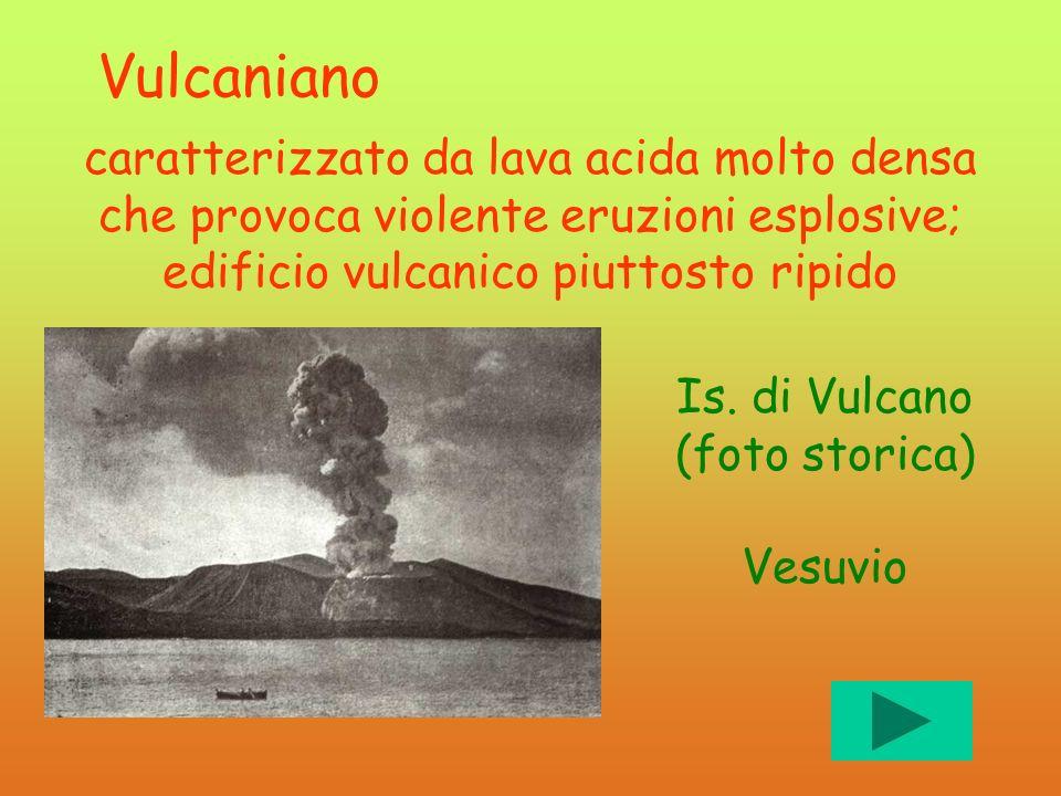 Vulcaniano caratterizzato da lava acida molto densa che provoca violente eruzioni esplosive; edificio vulcanico piuttosto ripido Is. di Vulcano (foto